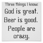 God is great., Beer is good., People are crazy.... Poster