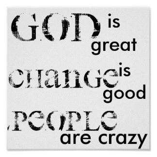God is great, Change is good, People are crazy Poster