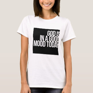 God is in a good mood today T-Shirt