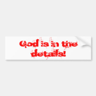 God is in the details! bumper sticker