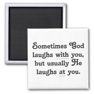 God is laughing at you 2 inch square magnet