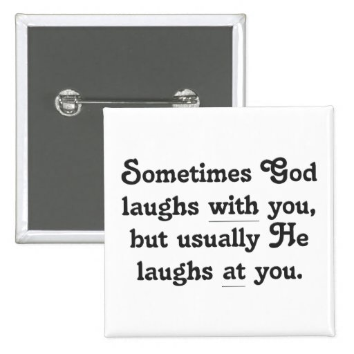 God is laughing at you pins