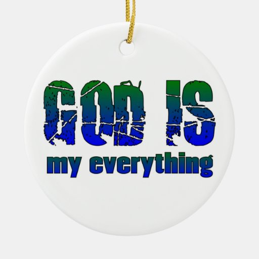 God is my everything Christian saying Christmas Ornament