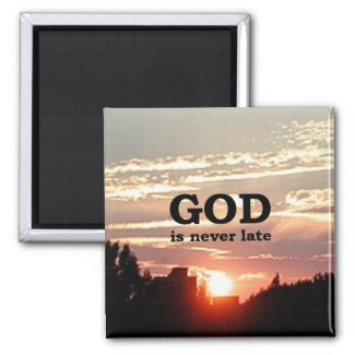 GOD is Never Late Refrigerator Magnets