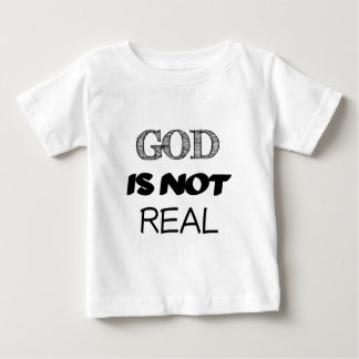 God is Not Real Baby T-Shirt