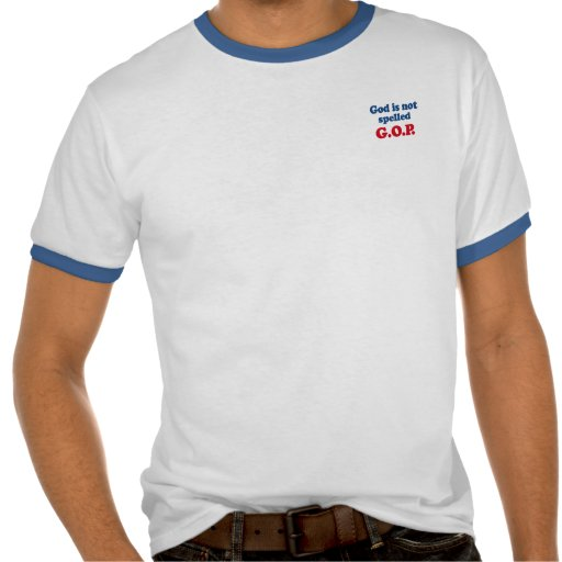 God is not spelled GOP Tshirt