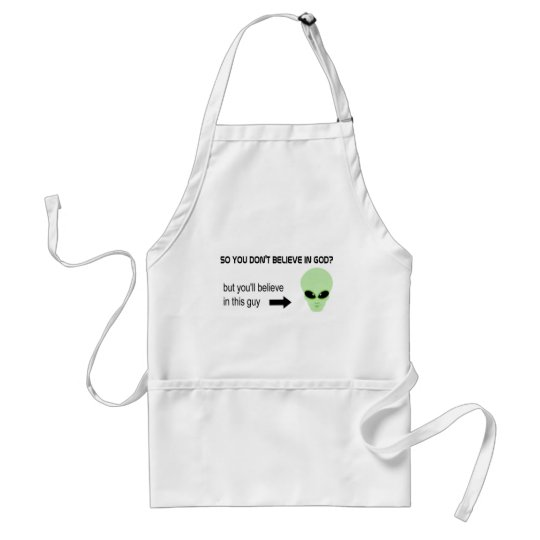 God is real but aliens are not adult apron