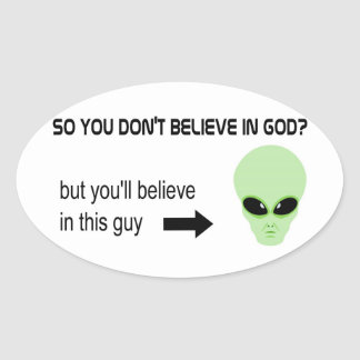 God is real but aliens are not oval sticker