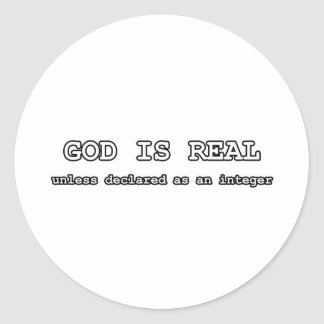 God is real, unless declared as an integer classic round sticker