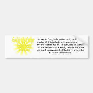 God is the father Jesus is the son, Believe in ... Bumper Sticker