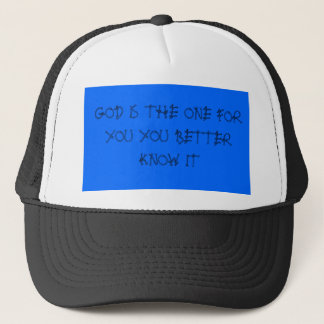 GOD IS THE ONE FOR YOU YOU BETTER KNOW IT TRUCKER HAT