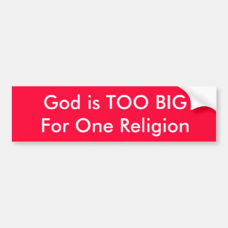 God is TOO BIG For One Religion Bumper Sticker