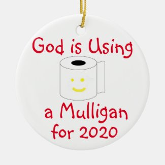 God is using a Mulligan for 2020 Ceramic Ornament