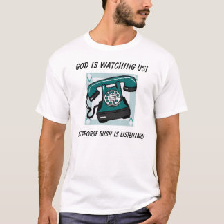 God is watching us!, But George Bush... T-Shirt