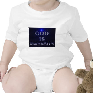 God Is... Whatever you say He is to you T Shirts