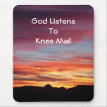 God Listens to Knee Mail mousepad