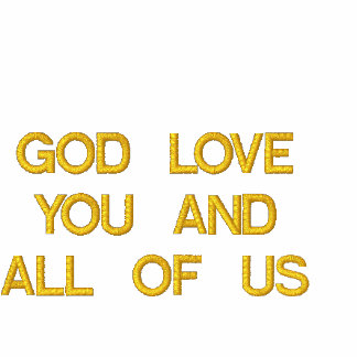 GOD LOVE YOU AND ALL OF US