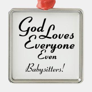 God Loves Babysitters! Metal Ornament