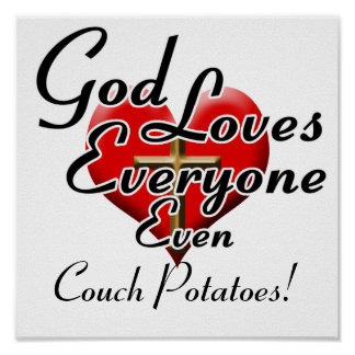 God Loves Couch Potatoes! Print