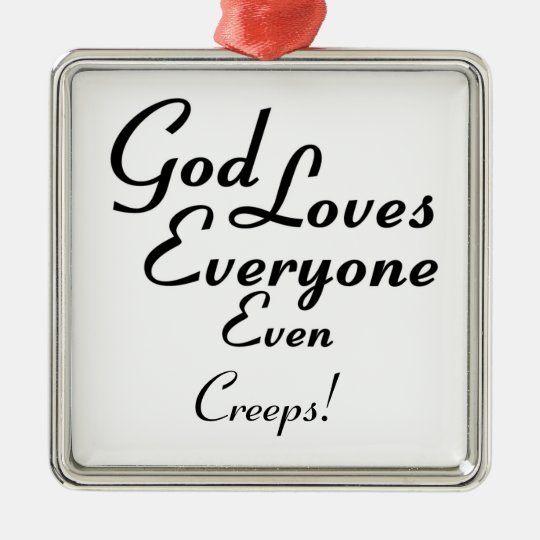 God Loves Creeps! Metal Ornament