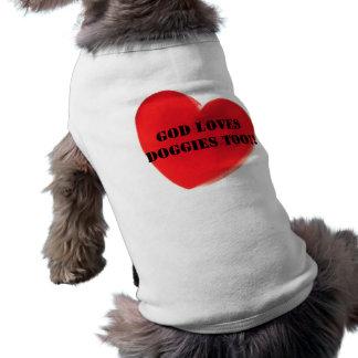 GOD LOVES DOGGIES TOO!!...DOG WEAR SHIRT