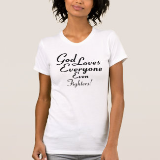 God Loves Fighters! T Shirts