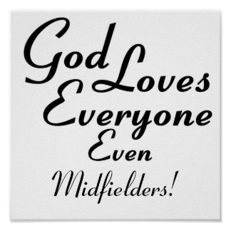 God Loves Midfielders! Print