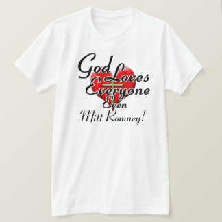 God Loves Mitt Romney! T-Shirt