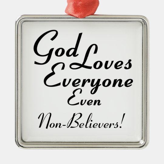 God Loves Non-Believers! Metal Ornament