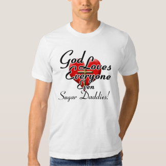 God Loves Sugar Daddies! Tee Shirts