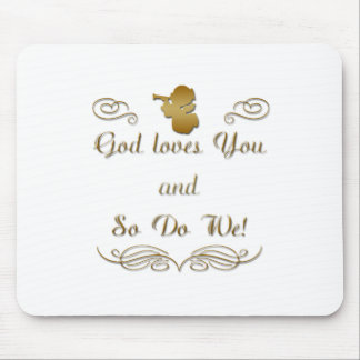 God Loves You, and so do we! Mouse Pad
