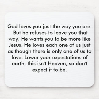 God loves you just the way you are. But he refu... Mouse Pad