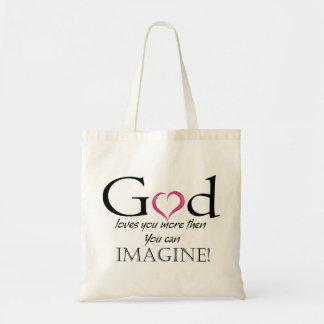 God loves you more then you can imagine!  Bag
