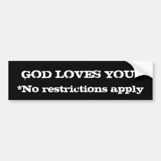 GOD LOVES YOU No restrictions bumper sticker Car Bumper Sticker