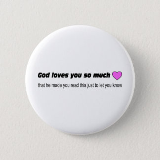 God loves you so much pinback button