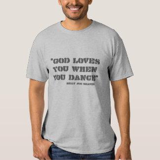 """God loves you when you dance"", Billy Joe Shaver Shirt"