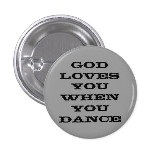 God loves you when you dance pin