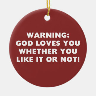 God Loves You Whether You Like it or Not Ceramic Ornament