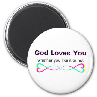 God loves you whether you like it or not magnets