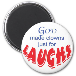God made clowns just for laughs magnet
