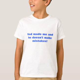 God made me and he doesn't make mistakes! T-Shirt