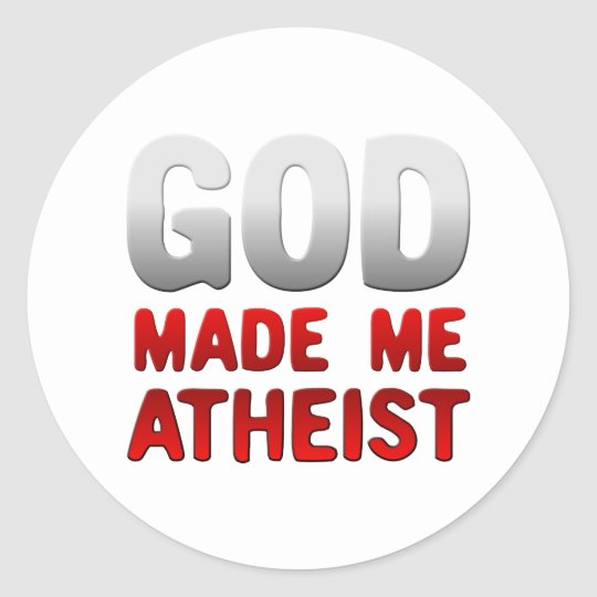 God Made Me Atheist Classic Round Sticker