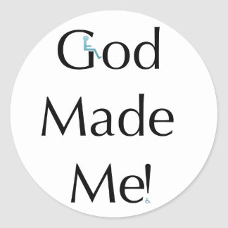 God Made Me Classic Round Sticker