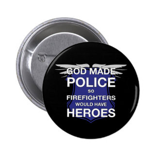God Made Police so Firefighters would have Heroes Button