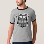 God Made Police so Firefighters would have Heroes T Shirt