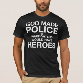 God Made Police so Firefighters would have Heroes T-Shirt