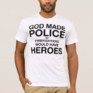God Made Police so Firemen Would Have Heroes T-Shirt