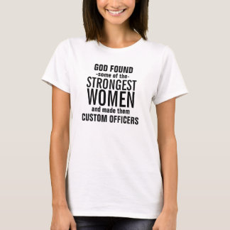God made some of the Strongest Custom Officers T-Shirt