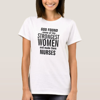 God made some of the Strongest Nurses T-Shirt