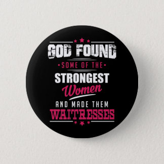 God Made Waitresses Hilarious Profession Design Pinback Button